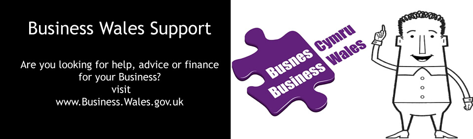 Business Wales Support - for help, advice or finance for your business visit www.business.wales.gov.uk (opens a new window)